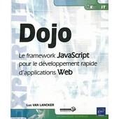 Dojo - Le Framework Javascript Pour Le D�veloppement Rapide D'applications Web de Luc Van Lancker