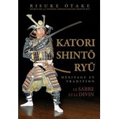 Katori Shinto Ryu - H�ritage Et Tradition, Le Sabre Et Le Divin de Risuke Otake