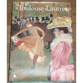 Toulouse-Lautrec - Hayward Gallery, Londres, 10 Octobre 1991-19 Janvier 1992, Galeries Nationales Du Grand Palais, Paris, 18 F�vrier-1er Juin 1992 de Collectif