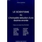 Le Scientisme Ou L'incroyable Seduction D'une Doctrine Erronee de ANDRE VALENTA