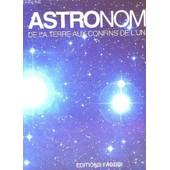 Astronomia De La Terre Aux Confins De L'univers de COLLECTIF