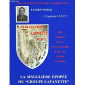 Lucien Volle (Capitaine Lulu). La Singuli�re �pop�e Du Groupe Lafayette. de Collectif