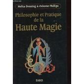 Philosophie Et Pratique De La Haute Magie de DENNING MELITA ET OSBORNE PHILIPPE
