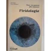 Vous Ne Pouvez Plus Ignorer L'iridologie En Medecine Interne de pierre fragnay