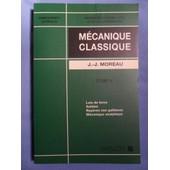 M�canique Classique - Tome 2 - Lois De Force, Solides, Rep�res Non Galil�ens, M�canique Analytique de Jean-Jacques Moreau