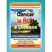 Cancer Is Not A Disease - It's A Survival Mechanism de Andreas Moritz