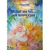 Il �tait Une Fois... Une Histoire D'�me ! de Paticia Penot