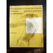 Introduction A L'etude De La Forme Humaine/Anatomie Plastique Et Mecanique de Paul Bellugue