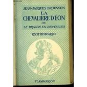 La Chevali�re D'eon Ou Le Dragon En Dentelles. R�cit Historique. de jean-jacques brousson