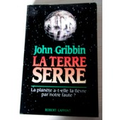 La Terre-Serre - La Plan�te A-T-Elle La Fi�vre Par Notre Faute ? de John Gribbin