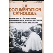 La Documentation Catholique N� 18 : Les Racine De L'�glise Au Canada - Chr�tiens Dans Le Monde Technologique - Les Chances Du Pluralisme Culturel de Collectif