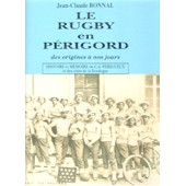 Le Rugby En P�rigord, Des Origines � Nos Jours - N� 1 - Le Rugby En P�rigord Des Origines � Nos Jours - Histoire Et M�moire Du Ca P�rigueux Et Des Clubs De La Dordogne de Bonnal, Jean-Claude