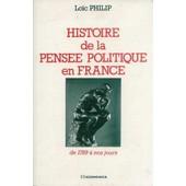 Histoire De La Pens�e Politique En France - De 1789 � Nos Jours de Lo�c Philip