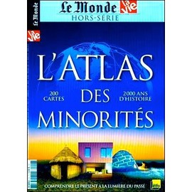 Le Monde 6 La Vie Hors-S�rie L Atlas Des Minorit�s 2011 : 200 Cartes + 2000 Histoire