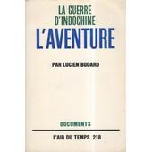 La Guerre D'indochine. Iii. L'aventure. (Documents, L'air Du Temps 218) de Lucien Bodard