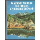La Grande Aventure Des Indiens D'am�rique Du Nord de pr�face d\'Yves Berger