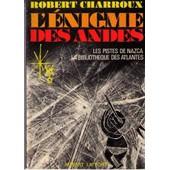 L'�nigme Des Andes Les Pistes De Nazca La Biblioth�que Des Atlantes In-8, Broch�, 394pp de robert charroux