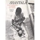 Shantala, Un Art Traditionnel, Le Massage Des Enfants de fr�d�rick leboyer