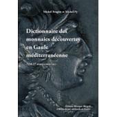 Dictionnaire Des Monnaies D�couvertes En Gaule M�diterran�enne (530-27 Avant Notre �re) de Michel Feug�re