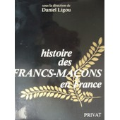 Histoire Des Francs-Ma�ons En France de daniel ligou