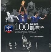 100 Dates, Histoires, Objets Du Football Fran�ais de Herv� Galand