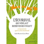 L'�cureuil Qui Voulait Redevenir Vivant - Conte Initiatique Sur L'�tat De Stress Post-Traumatique de Andr� Beno�t