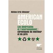 American �colo - Les Am�ricains Et L'environnement : Chroniques Du Meilleur Et Du Pire de H�l�ne Cri�-Wiesner
