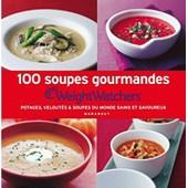 100 Soupes Gourmandes Weight Watchers - Potages, Velout�s & Soupes Du Monde Sains Et Savoureux de Weight Watchers