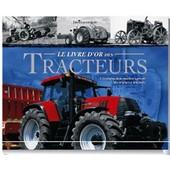 Le Livre D'or Des Tracteurs - L'�volution De La Machine Agricole Des Origines � Nos Jours de Jim Glastonbury