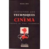 Initiation Aux Techniques Du Cin�ma de michel wyn