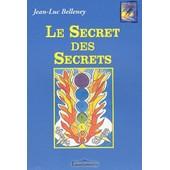 Le Secret Des Secrets - Comment �tre Divinement Guid� Et �voluer En Tous Domaines Avec Les Dessins Psycho-Energetics de Jean-Luc Belleney
