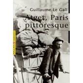 Atget, Paris Pittoresque de Guillaume Le Gall