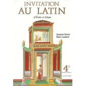 Invitation Au Latin 4eme - D'en�e � C�sar de Jacques Gason