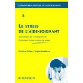 Le Stress De L'aide-Soignant - Sp�cificit�s Et Cons�quences, Comment Lutter Contre Le Stress de Brigitte Bouillerce