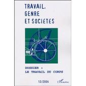 Travail, Genre Et Soci�t�s N� 12, Novembre 2004 - Le Travail Du Corps de Philippe Alonzo
