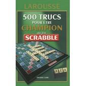 500 Trucs Pour �tre Champion Au Jeu Scrabble - Conforme � L'officiel Du Scrabble de Didier Clerc