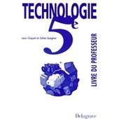 Technologie 5eme - Livre Du Professeur de Jean Cliquet
