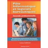 P�le Informatique Et Logiciels Bureautiques 2e Bac Pro Secr�tariat/Comptabilit� de Colette Guiraud
