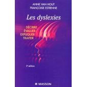 Les Dyslexies - D�crire, �valuer, Expliquer, Traiter, 3�me �dition de Anne Van Hout