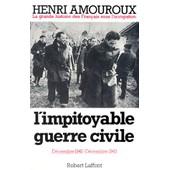 La Grande Histoire Des Francais Sous L'occupation - Tome 6, L'impitoyable Guerre Civile, D�cembre 1942-D�cembre 1943 de Henri Amouroux