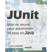 Junit - Mise En Oeuvre Pour Automatiser Les Tests En Java de Benoit Gantaume