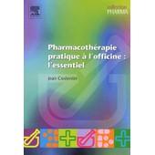 Pharmacoth�rapie Pratique � L'officine : L'essentiel de Jean Costentin