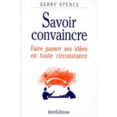 Savoir Convaincre - Faire Passer Ses Id�es En Toute Circonstance de Gerry Spence