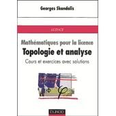 Topologie Et Analyse - Math�matiques Pour La Licence, Cours Et Exercices Avec Solutions de Georges Skandalis