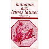 Initiation Aux Lettres Latines - Lexique N�2 - Classe De Troisi�me de Ren� Morisset