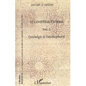 Le Constructivisme - Tome 2, Epist�mologie De L'interdisciplinarit� de Jean-Louis Le Moigne