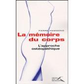 La M�moire Du Corps - L'approche Ost�opathique de Pierre Hammond