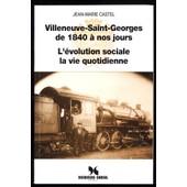 Villeneuve Saint Georges De 1840 � Nos Jours, L'�volution Sociale, La Vie Quotidienne de Jean-Marie Castel