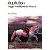 Equitation - La Gymnastique Du Cheval de Philippe Karl