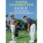 Golf - Les Secrets De L'entra�nement de David Leadbetter